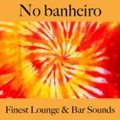 No Banheiro: Finest Lounge & Bar Sounds by ALLTID