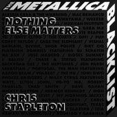 Nothing Else Matters by Chris Stapleton