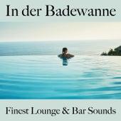 In Der Badewanne: Finest Lounge & Bar Sounds by ALLTID