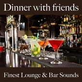 Dinner with Friends: Finest Lounge & Bar Sounds by ALLTID