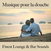 Musique pour la douche: finest lounge & bar sounds by ALLTID