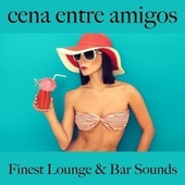 Cena Entre Amigos: Finest Lounge & Bar Sounds by ALLTID