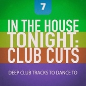 In the House Tonight: Club Cuts, Vol. 7 by Various Artists