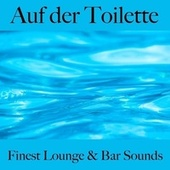 Auf Der Toilette: Finest Lounge & Bar Sounds by ALLTID