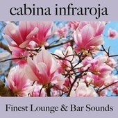 Cabina Infraroja: Finest Lounge & Bar Sounds by ALLTID
