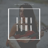 Downtown by MaryAnnViolin