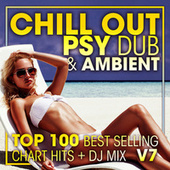 Chill Out Psy Dub & Ambient Top 100 Best Selling Chart Hits + DJ Mix V7 by Dr. Spook
