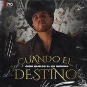 Cuando el destino (En Vivo) by Jose Carlos el de Sonora