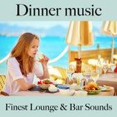 Dinner Music: Finest Lounge & Bar Sounds by ALLTID