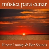Música para Cenar: Finest Lounge & Bar Sounds by ALLTID