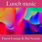 Lunch Music: Finest Lounge & Bar Sounds by ALLTID