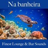 Na Banheira: Finest Lounge & Bar Sounds by ALLTID