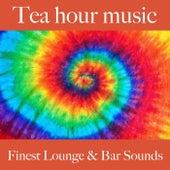 Tea hour music: finest lounge & bar sounds by ALLTID