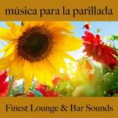 Música para la Parillada: Finest Lounge & Bar Sounds by ALLTID