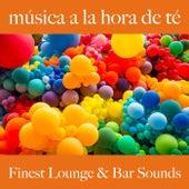 Música a la Hora de Té: Finest Lounge & Bar Sounds by ALLTID