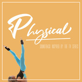 Physical (Soundtrack Inspired By The TV Series) by Various Artists