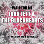 Wait For Me (Live) by Joan Jett & The Blackhearts