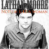 Nothin Like a Woman - Single by Lathan Moore