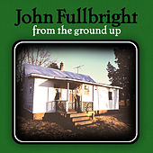 From The Ground Up de John Fullbright