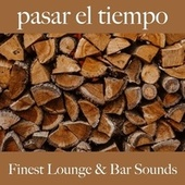 Pasar el Tiempo: Finest Lounge & Bar Sounds by ALLTID