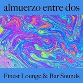 Almuerzo Entre Dos: Finest Lounge & Bar Sounds by ALLTID