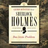 Das letzte Problem - Gerd Köster liest Sherlock Holmes, Band 18 (Ungekürzt) von Sir Arthur Conan Doyle