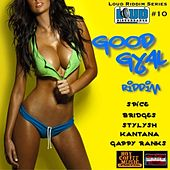 Good Gyal Riddim by Various Artists