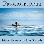 Passeio na Praia: Finest Lounge & Bar Sounds by ALLTID