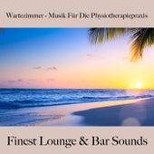 Wartezimmer - Musik Für Die Physiotherapiepraxis: Finest Lounge & Bar Sounds by ALLTID