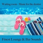 Waiting Room - Music for the Dentist: Finest Lounge & Bar Sounds by ALLTID