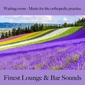 Waiting Room - Music for the Orthopedic Practice: Finest Lounge & Bar Sounds by ALLTID
