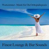 Wartezimmer - Musik Für Die Orthopädiepraxis: Finest Lounge & Bar Sounds by ALLTID
