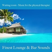 Waiting Room - Music for the Physical Therapist: Finest Lounge & Bar Sounds by ALLTID
