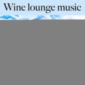 Wine Lounge Music: Finest Lounge & Bar Sounds by ALLTID
