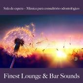 Sala de Espera – Música para Consultório Odontológico: Finest Lounge & Bar Sounds by ALLTID