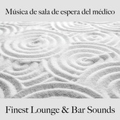Música de Sala de Espera del Médico: Finest Lounge & Bar Sounds by ALLTID