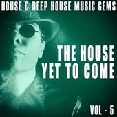 The House yet to Come, Vol. 5 by Various Artists
