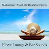 Wartezimmer - Musik Für Die Zahnarztpraxis: Finest Lounge & Bar Sounds by ALLTID