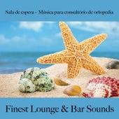 Sala de Espera – Música para Consultório de Ortopedia: Finest Lounge & Bar Sounds by ALLTID