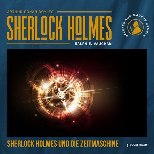 Sherlock Holmes und die Zeitmaschine (Ungekürzt) von Sir Arthur Conan Doyle