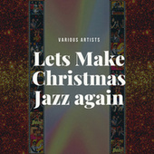 Lets Make Christmas Jazz again by Various Artists