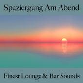 Spaziergang Am Abend: Finest Lounge & Bar Sounds by ALLTID