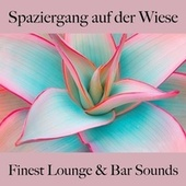 Spaziergang Auf Der Wiese: Finest Lounge & Bar Sounds by ALLTID