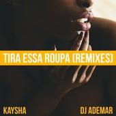 Tira Essa Roupa (Remixes) by Kaysha