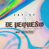 De Pequeño by Jay Ef
