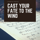 Cast Your Fate To The Wind de Charles Mingus