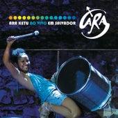 Ara Ketu Ao Vivo Em Salvador by Ara Ketu