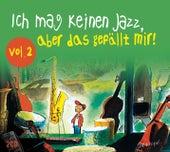 Ich mag keinen Jazz, aber das gefällt mir! Vol. 2 von Various Artists