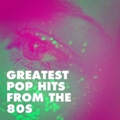 Greatest Pop Hits from the 80s by Années 80