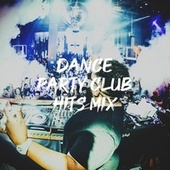 Dance Party Club Hits Mix by Party Hit Kings